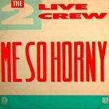 2 Live Crew - Me So Horny 12''