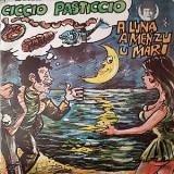 "Ciccio Pasticcio - A Luna A Menzu Mari 7"""