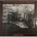 Deerhunter - Why Hasn´t Everything Already Disappeared LP