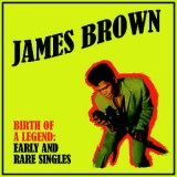 James Brown - Birth Of A Legend : Rare And Early Singles LP